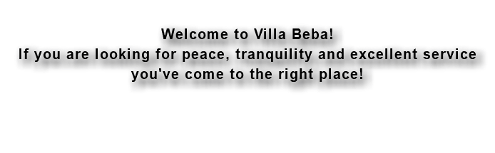 Welcome to Villa Beba! If you are looking for peace, tranquility and excellent service you've come to the right place!
